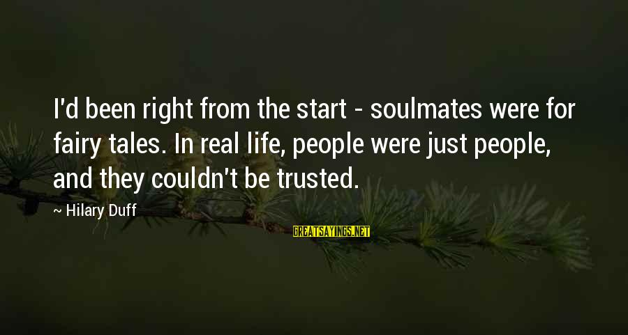 Trusted Sayings By Hilary Duff: I'd been right from the start - soulmates were for fairy tales. In real life,