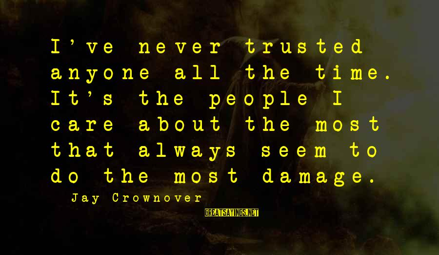 Trusted Sayings By Jay Crownover: I've never trusted anyone all the time. It's the people I care about the most