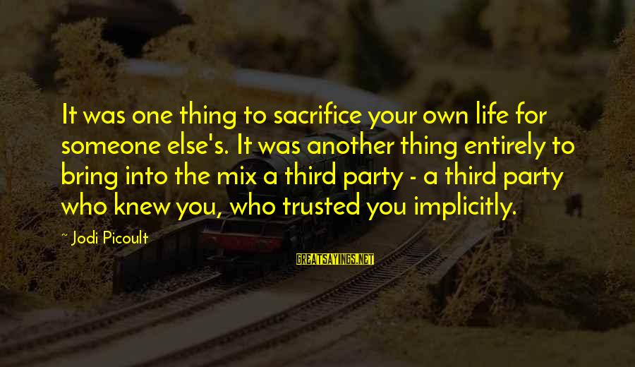Trusted Sayings By Jodi Picoult: It was one thing to sacrifice your own life for someone else's. It was another