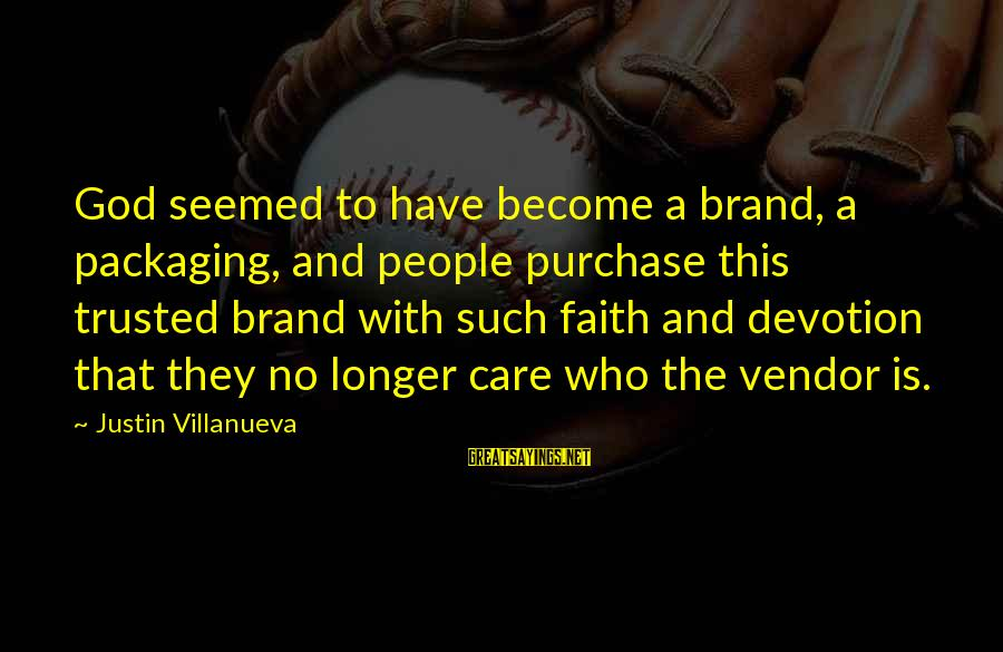 Trusted Sayings By Justin Villanueva: God seemed to have become a brand, a packaging, and people purchase this trusted brand