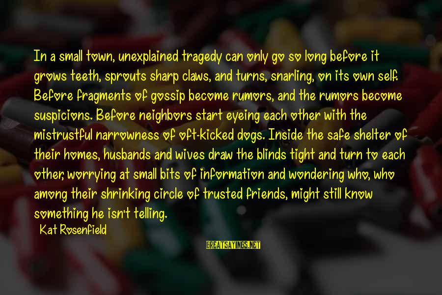 Trusted Sayings By Kat Rosenfield: In a small town, unexplained tragedy can only go so long before it grows teeth,