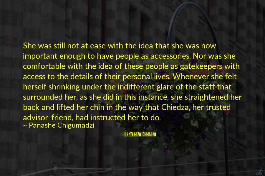 Trusted Sayings By Panashe Chigumadzi: She was still not at ease with the idea that she was now important enough
