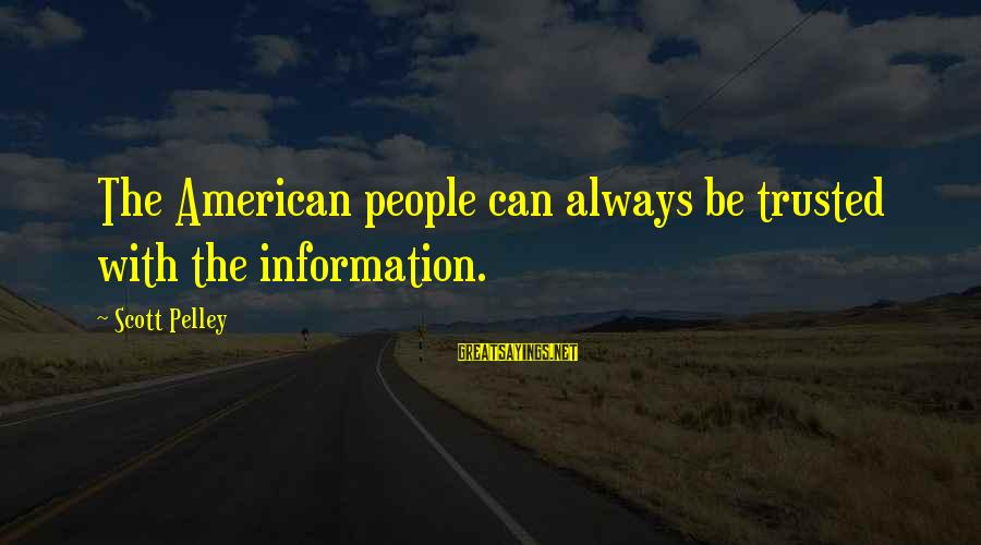 Trusted Sayings By Scott Pelley: The American people can always be trusted with the information.