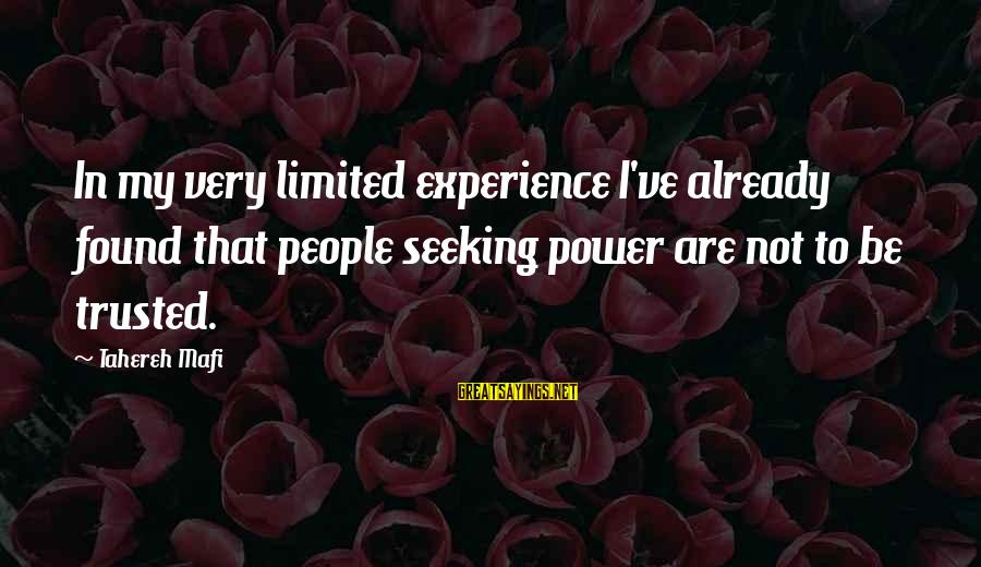 Trusted Sayings By Tahereh Mafi: In my very limited experience I've already found that people seeking power are not to