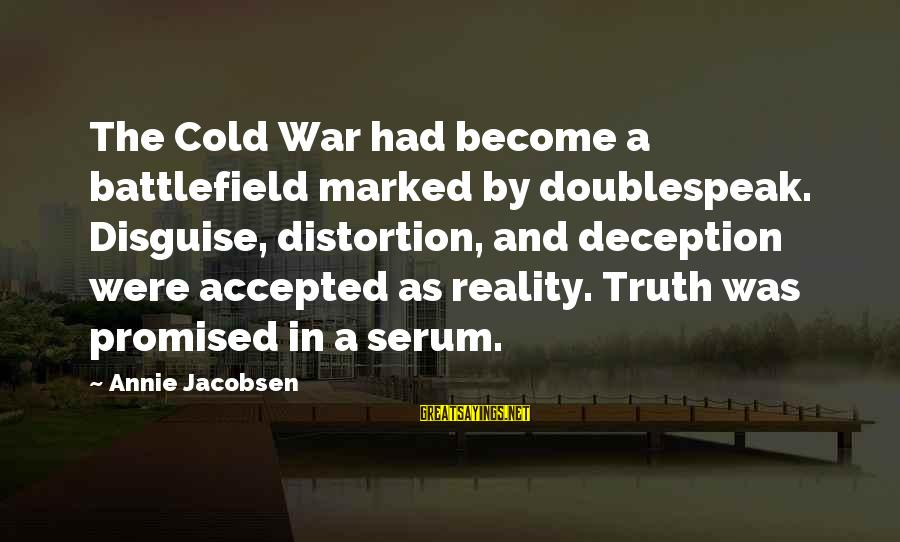 Truth And Deception Sayings By Annie Jacobsen: The Cold War had become a battlefield marked by doublespeak. Disguise, distortion, and deception were