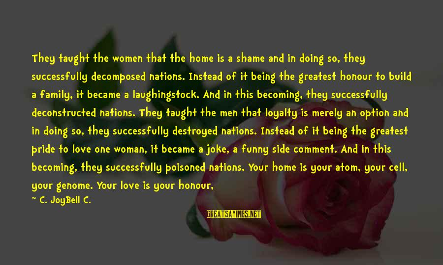 Truth And Deception Sayings By C. JoyBell C.: They taught the women that the home is a shame and in doing so, they