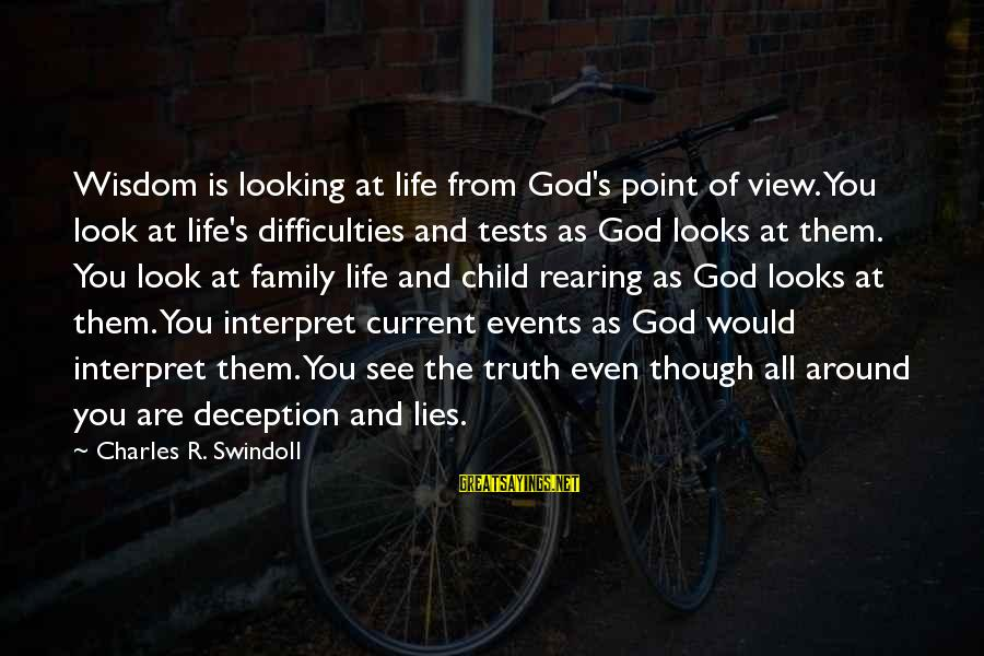Truth And Deception Sayings By Charles R. Swindoll: Wisdom is looking at life from God's point of view. You look at life's difficulties