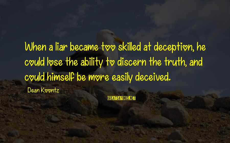 Truth And Deception Sayings By Dean Koontz: When a liar became too skilled at deception, he could lose the ability to discern