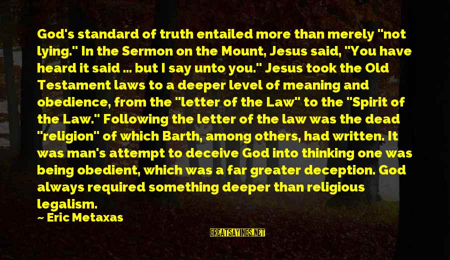 "Truth And Deception Sayings By Eric Metaxas: God's standard of truth entailed more than merely ""not lying."" In the Sermon on the"