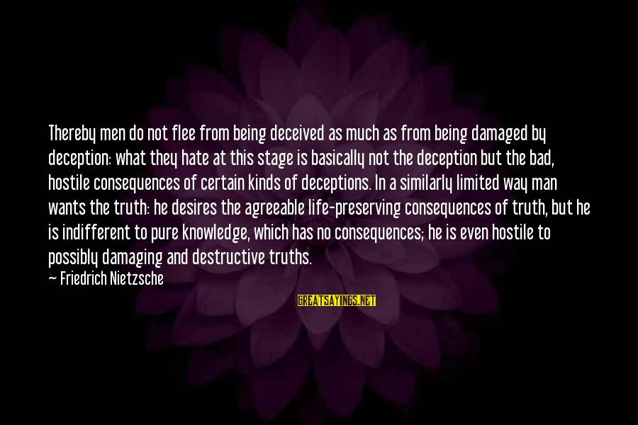Truth And Deception Sayings By Friedrich Nietzsche: Thereby men do not flee from being deceived as much as from being damaged by