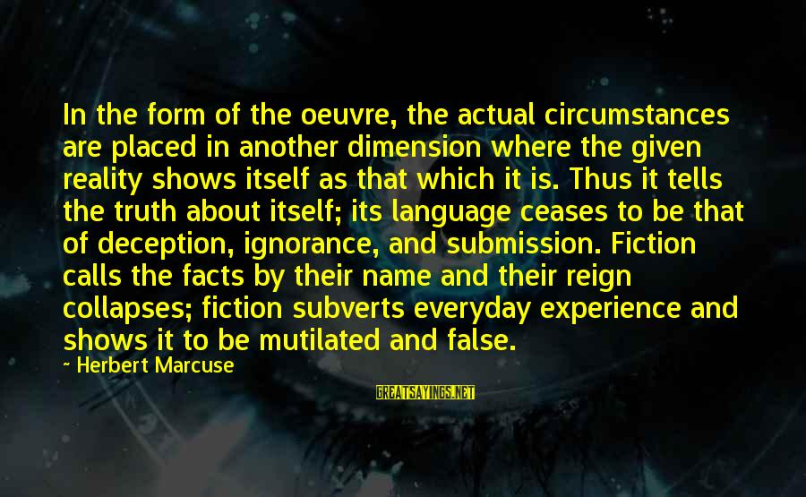 Truth And Deception Sayings By Herbert Marcuse: In the form of the oeuvre, the actual circumstances are placed in another dimension where
