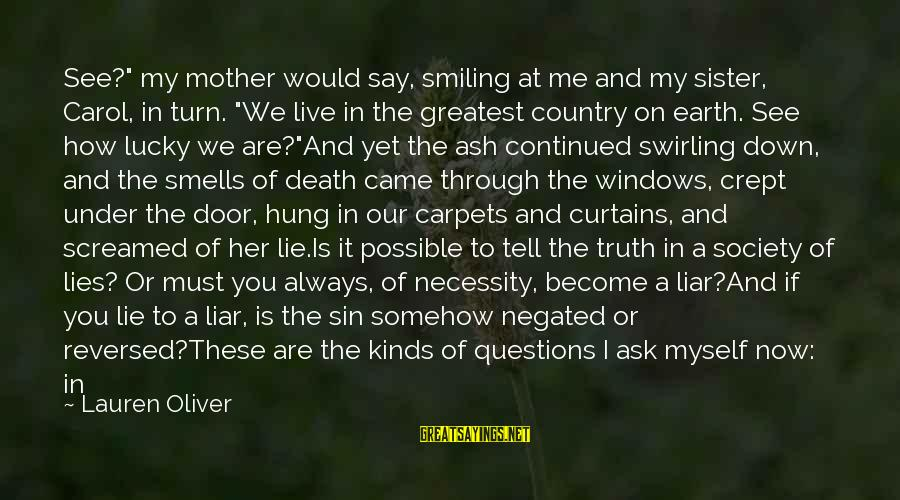 "Truth And Deception Sayings By Lauren Oliver: See?"" my mother would say, smiling at me and my sister, Carol, in turn. ""We"