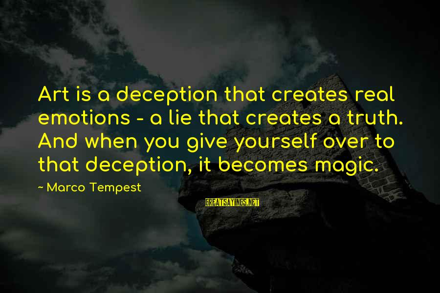 Truth And Deception Sayings By Marco Tempest: Art is a deception that creates real emotions - a lie that creates a truth.