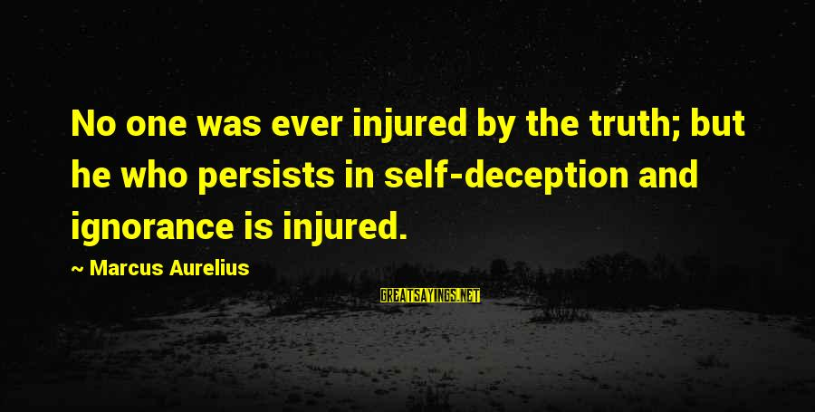 Truth And Deception Sayings By Marcus Aurelius: No one was ever injured by the truth; but he who persists in self-deception and