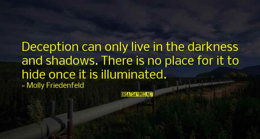Truth And Deception Sayings By Molly Friedenfeld: Deception can only live in the darkness and shadows. There is no place for it