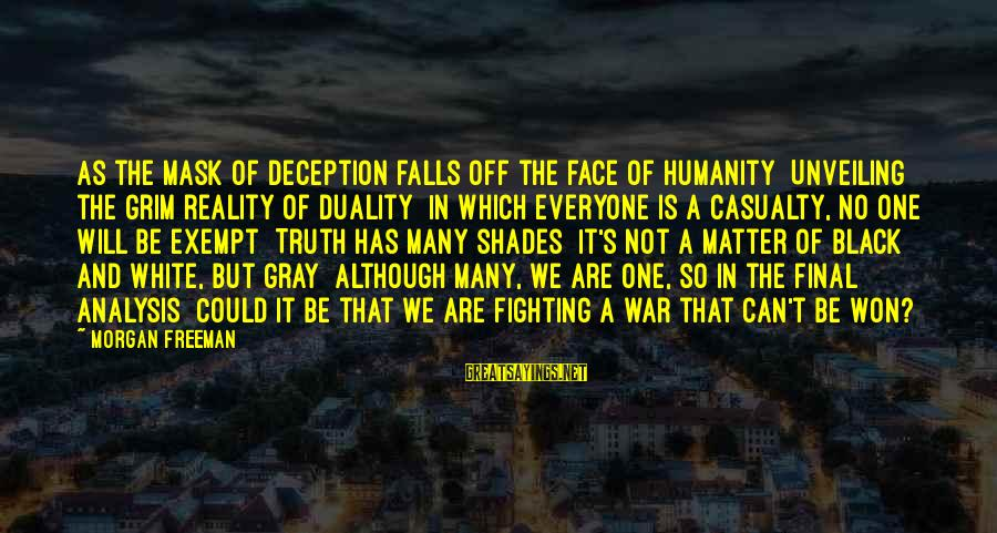 Truth And Deception Sayings By Morgan Freeman: As the mask of deception falls off the face of humanity Unveiling the grim reality