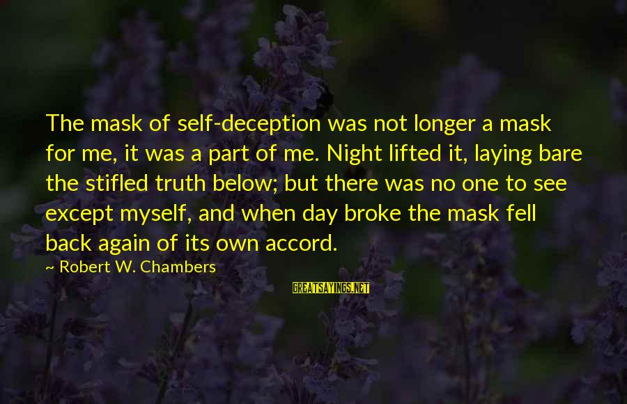 Truth And Deception Sayings By Robert W. Chambers: The mask of self-deception was not longer a mask for me, it was a part