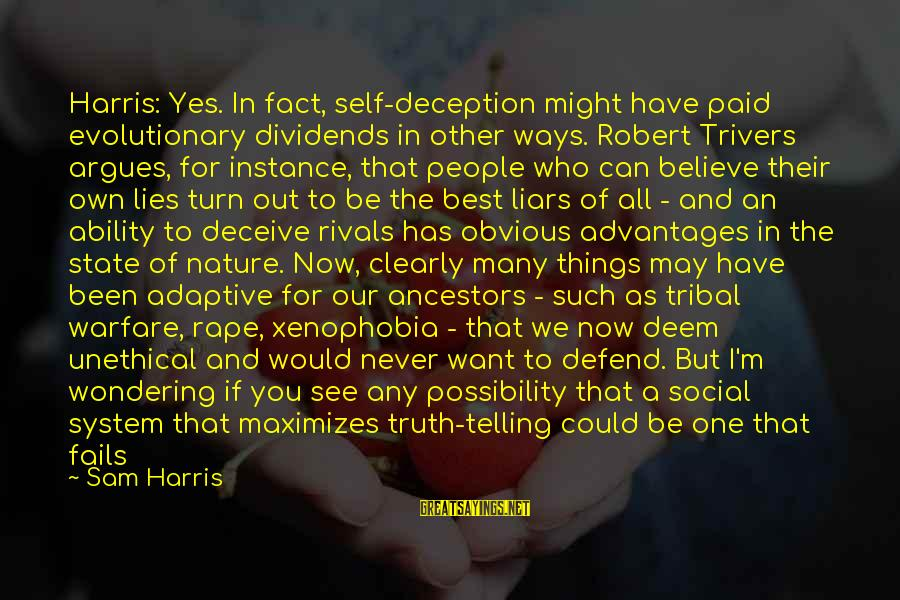 Truth And Deception Sayings By Sam Harris: Harris: Yes. In fact, self-deception might have paid evolutionary dividends in other ways. Robert Trivers