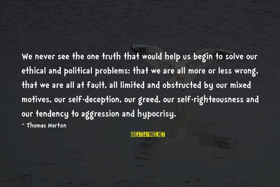 Truth And Deception Sayings By Thomas Merton: We never see the one truth that would help us begin to solve our ethical