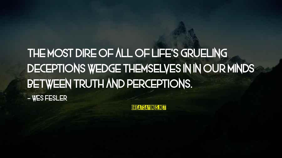 Truth And Deception Sayings By Wes Fesler: The most dire of all of life's grueling deceptions wedge themselves in in our minds