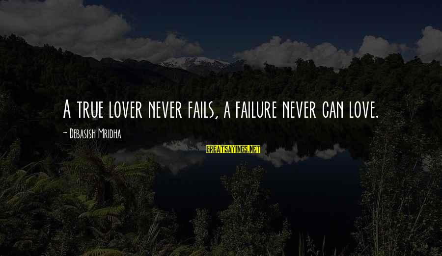 Truth Never Fails Sayings By Debasish Mridha: A true lover never fails, a failure never can love.