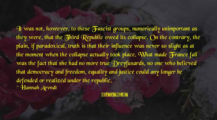 Truth Never Fails Sayings By Hannah Arendt: It was not, however, to these Fascist groups, numerically unimportant as they were, that the