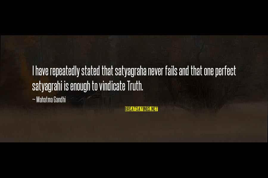 Truth Never Fails Sayings By Mahatma Gandhi: I have repeatedly stated that satyagraha never fails and that one perfect satyagrahi is enough