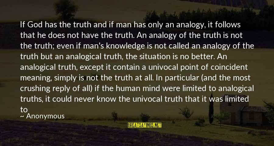 Truth Theory Sayings By Anonymous: If God has the truth and if man has only an analogy, it follows that