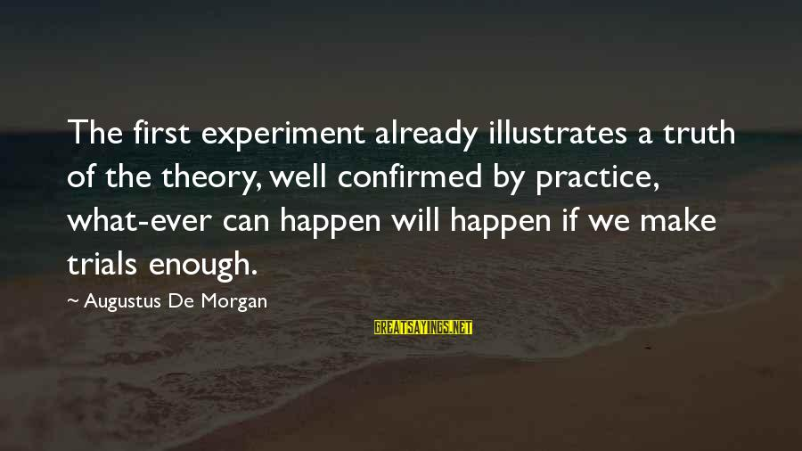 Truth Theory Sayings By Augustus De Morgan: The first experiment already illustrates a truth of the theory, well confirmed by practice, what-ever