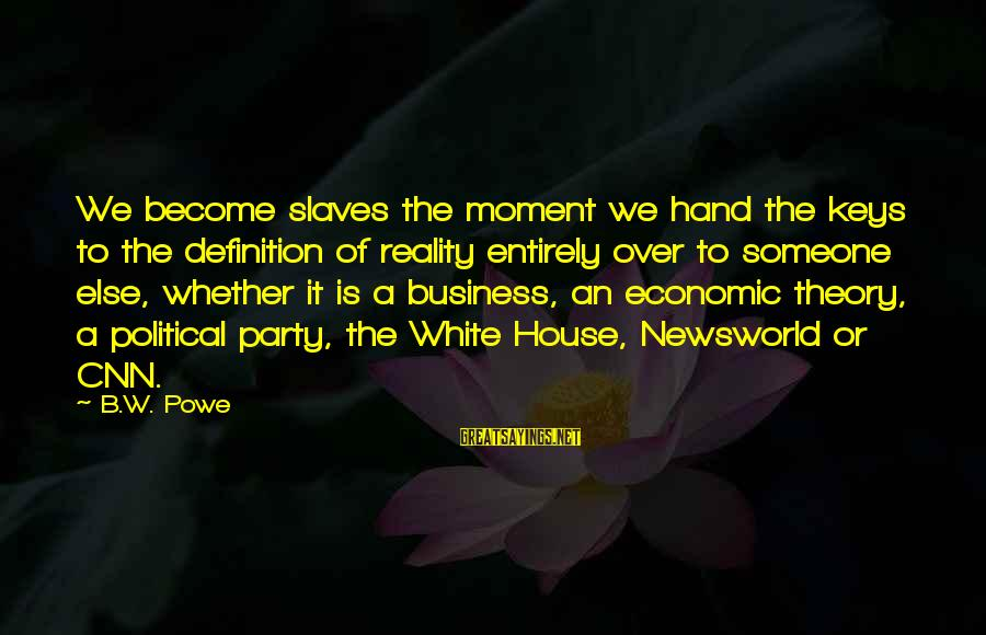 Truth Theory Sayings By B.W. Powe: We become slaves the moment we hand the keys to the definition of reality entirely