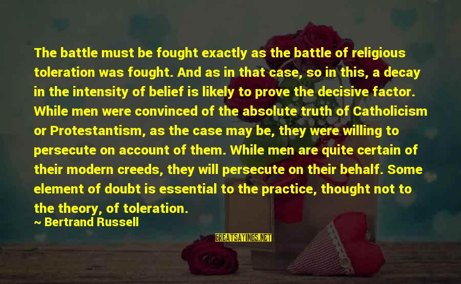 Truth Theory Sayings By Bertrand Russell: The battle must be fought exactly as the battle of religious toleration was fought. And
