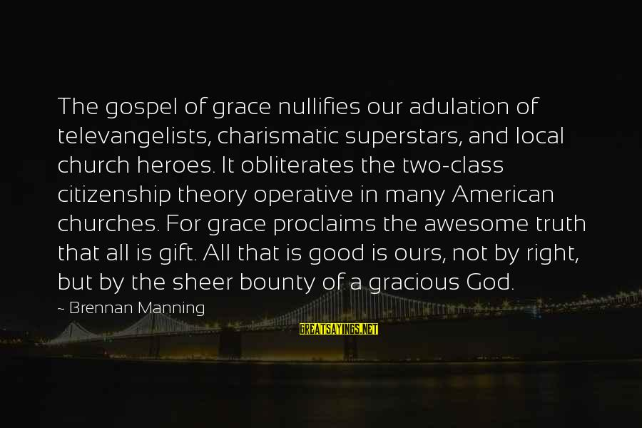 Truth Theory Sayings By Brennan Manning: The gospel of grace nullifies our adulation of televangelists, charismatic superstars, and local church heroes.