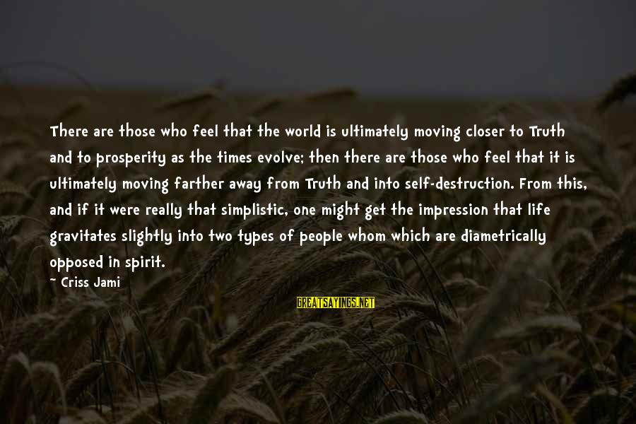 Truth Theory Sayings By Criss Jami: There are those who feel that the world is ultimately moving closer to Truth and
