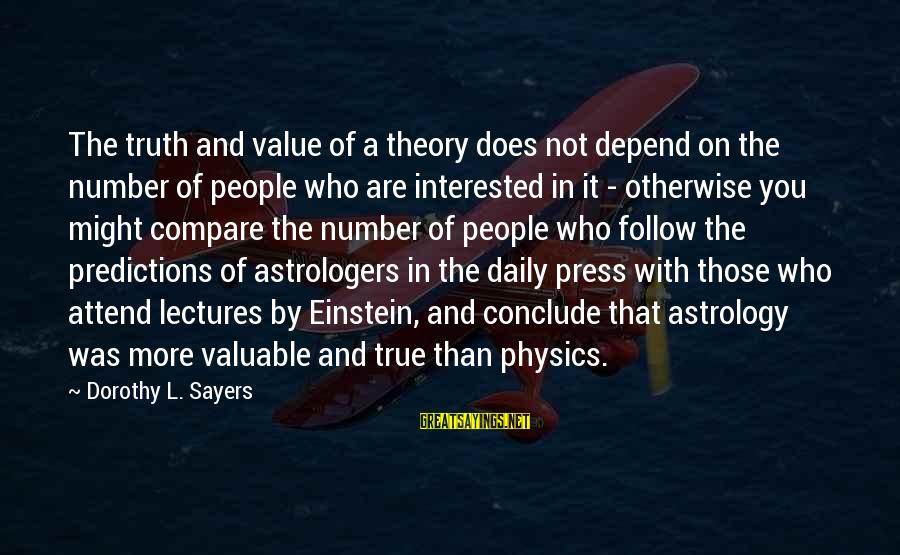 Truth Theory Sayings By Dorothy L. Sayers: The truth and value of a theory does not depend on the number of people