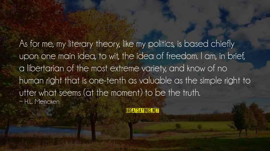 Truth Theory Sayings By H.L. Mencken: As for me, my literary theory, like my politics, is based chiefly upon one main
