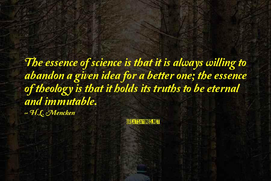 Truth Theory Sayings By H.L. Mencken: The essence of science is that it is always willing to abandon a given idea