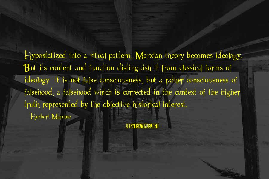 Truth Theory Sayings By Herbert Marcuse: Hypostatized into a ritual pattern, Marxian theory becomes ideology. But its content and function distinguish