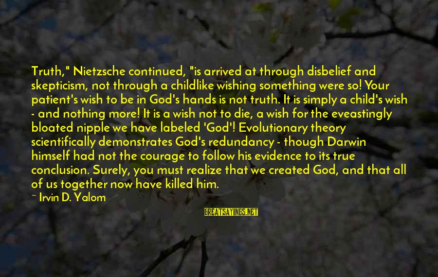 """Truth Theory Sayings By Irvin D. Yalom: Truth,"""" Nietzsche continued, """"is arrived at through disbelief and skepticism, not through a childlike wishing"""