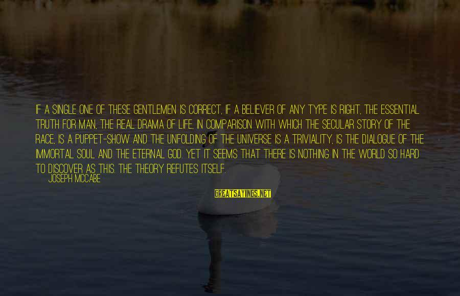 Truth Theory Sayings By Joseph McCabe: If a single one of these gentlemen is correct, if a believer of any type