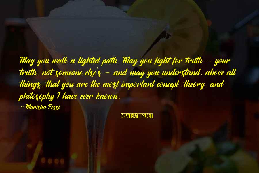 Truth Theory Sayings By Marisha Pessl: May you walk a lighted path. May you fight for truth - your truth, not