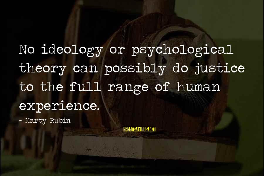 Truth Theory Sayings By Marty Rubin: No ideology or psychological theory can possibly do justice to the full range of human