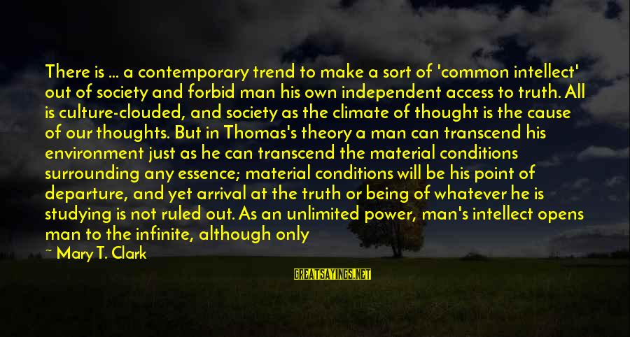 Truth Theory Sayings By Mary T. Clark: There is ... a contemporary trend to make a sort of 'common intellect' out of