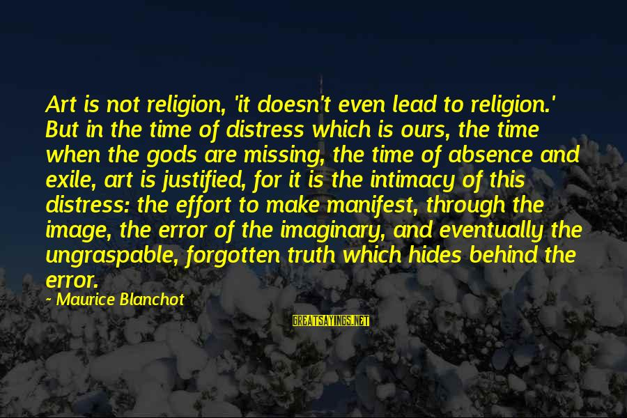 Truth Theory Sayings By Maurice Blanchot: Art is not religion, 'it doesn't even lead to religion.' But in the time of