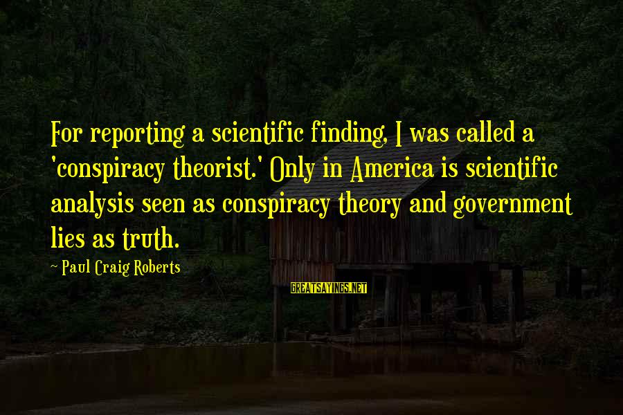 Truth Theory Sayings By Paul Craig Roberts: For reporting a scientific finding, I was called a 'conspiracy theorist.' Only in America is