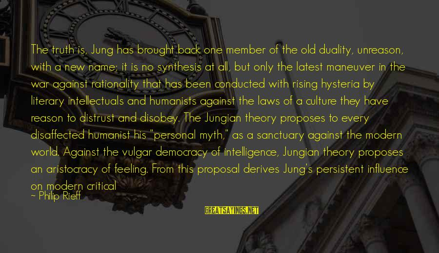 Truth Theory Sayings By Philip Rieff: The truth is, Jung has brought back one member of the old duality, unreason, with