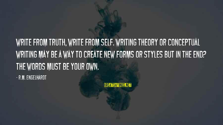Truth Theory Sayings By R.M. Engelhardt: Write from truth, write from self. Writing theory or conceptual writing may be A way