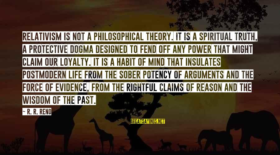 Truth Theory Sayings By R. R. Reno: Relativism is not a philosophical theory. It is a spiritual truth, a protective dogma designed