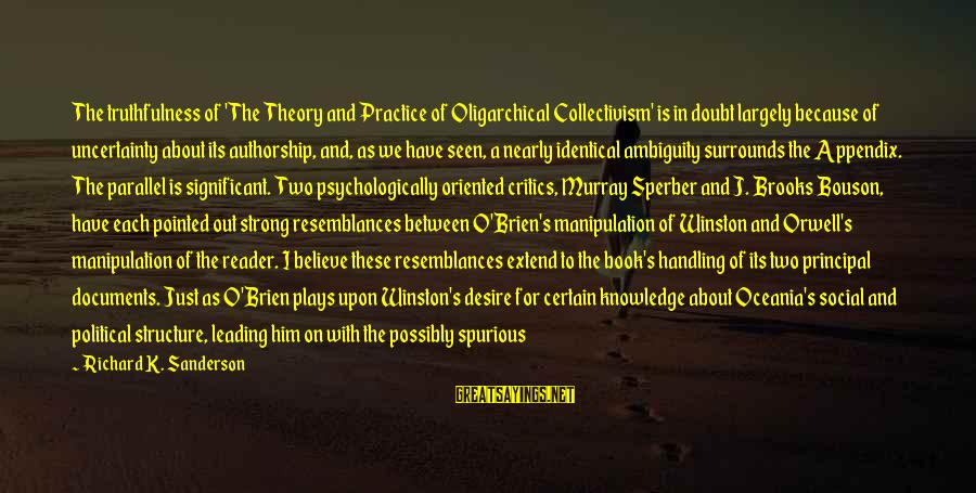 Truth Theory Sayings By Richard K. Sanderson: The truthfulness of 'The Theory and Practice of Oligarchical Collectivism' is in doubt largely because