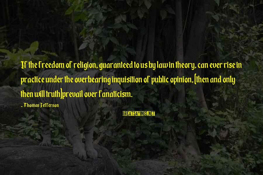Truth Theory Sayings By Thomas Jefferson: If the freedom of religion, guaranteed to us by law in theory, can ever rise