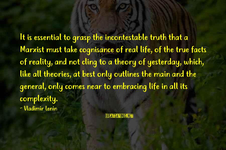Truth Theory Sayings By Vladimir Lenin: It is essential to grasp the incontestable truth that a Marxist must take cognisance of